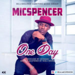 MUSIC: Micspencer – One Day