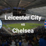 HIGHLIGHT: EPL CUP – Leicester City 2 -vs -4 Chelsea