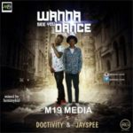 MUSIC: M19 Media Ft. Doctivity X Jayspee – Wanna See You Dance