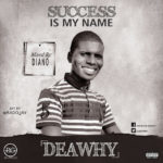 MUSIC: Deawhy – Success Is My Name || @Deawhy1