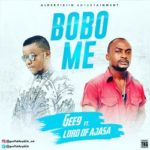 MUSIC:Gee9 ft. Lord Of Ajasa – Bobo Me