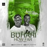 MUSIC: BennyLee Ft. Alagapidru – Buhari How Far (Prod. By Timmy Y)