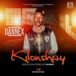 AUDIO + VIDEO: Dannex – kilonshizy @itzDannex