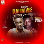 MUSIC: Dotman ft Dannex – Dundun vibe (Prod by @itzDannex)