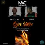 MUSIC: MAC Ft. Rado Jay X Fabs – Quick Notice (Jay Rapiano Refix)