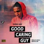 MUSIC: Piper Ray – Good Caring Guy
