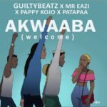 MUSIC: GuiltyBeatz x Mr Eazi x Patapaa x Pappy Kojo – Akwaaba