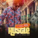 MUSIC: Adanna Rose – Hustle (Prod. By Chilly Ace)