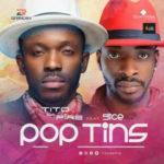 MUSIC: Titodafire – Pop Tins ft 9ice @Titodafire