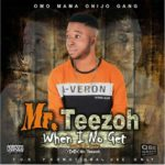 MUSIC: Mr Teezoh – When I No Get