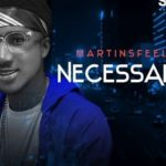 MartinsFeelz – Necessary