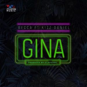 Becca Ft Kizz Daniel – Gina (Prod By Cliffedge BeatChef)
