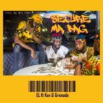 E.L. ft Kev x Grenade – Secure Ma Bag