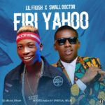 Lil Frosh ft Small Doctor – Firi Yahoo