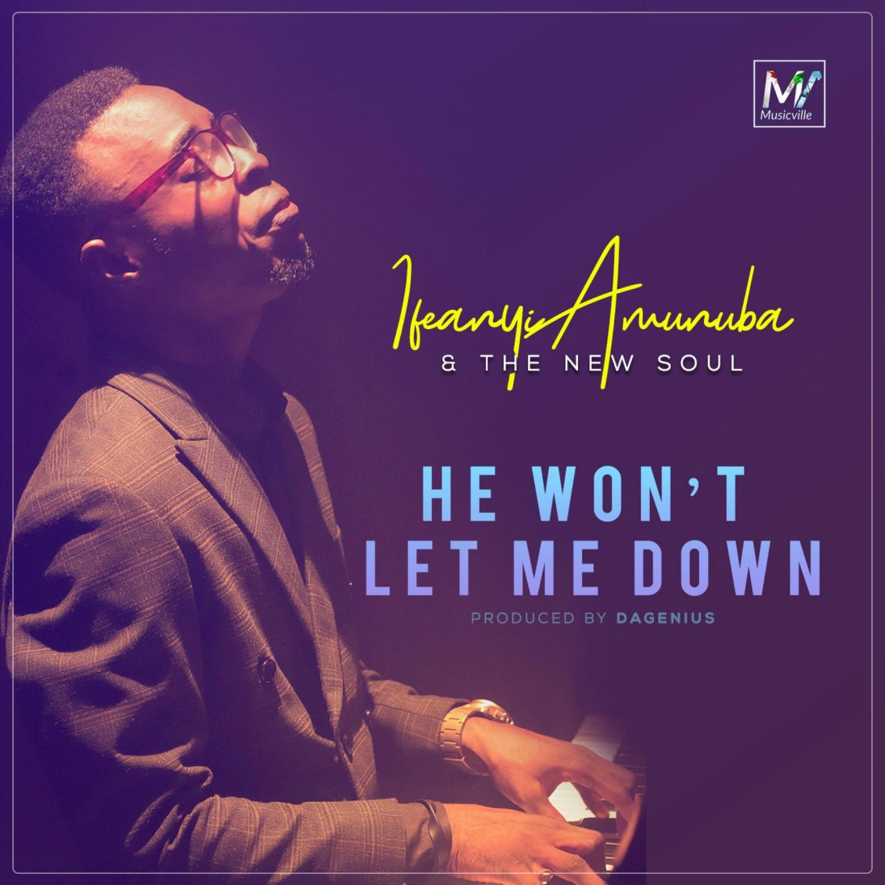 AUDIO & VIDEO: Ifeanyi Amunuba & The New Soul – He Won't Let Me Down