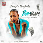 BAMBAM Ft Drey Beatz ( Prod by Drey Beatz)