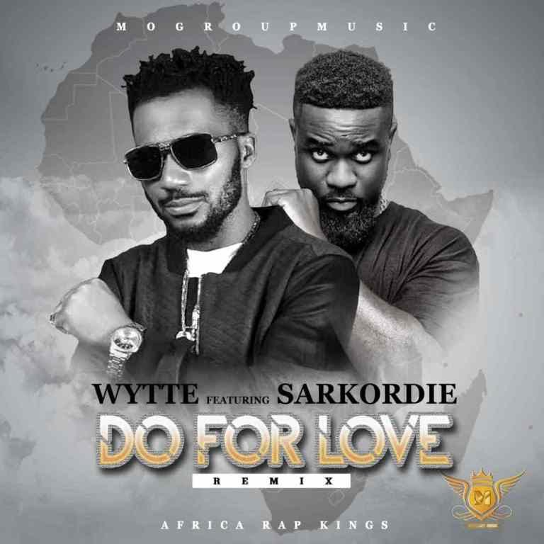 Wytte Ft. Sarkodie – Do For Love (Remix)