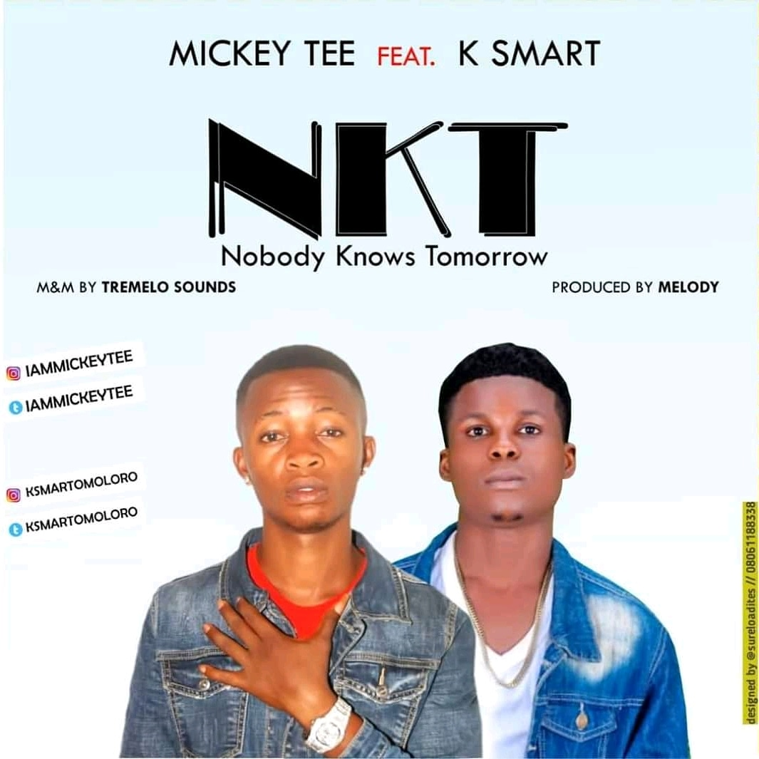 Mickey Tee - Nobody Knows Tomorrow Ft. Ksmart