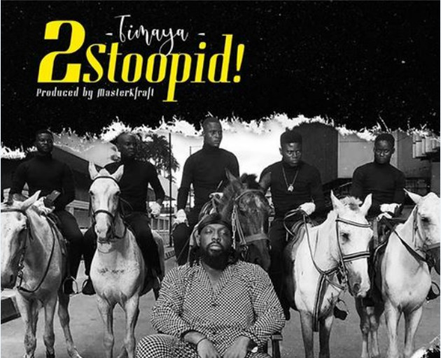 AUDIO & VIDEO: Timaya – 2 Stoopid (Prod. by Masterkraft)