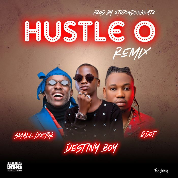 Destiny Boy ft. Small Doctor, Qdot – Hustle O (Remix)