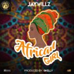 Jaywillz – African Girl (prod. Skelly)