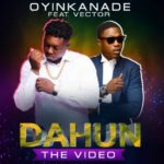 Oyinkanade – Dahun (Answer) ft. Vector (official video)