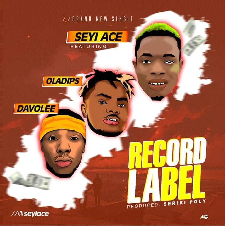 SeyiAce Ft. OlaDips x Davolee – Record Label