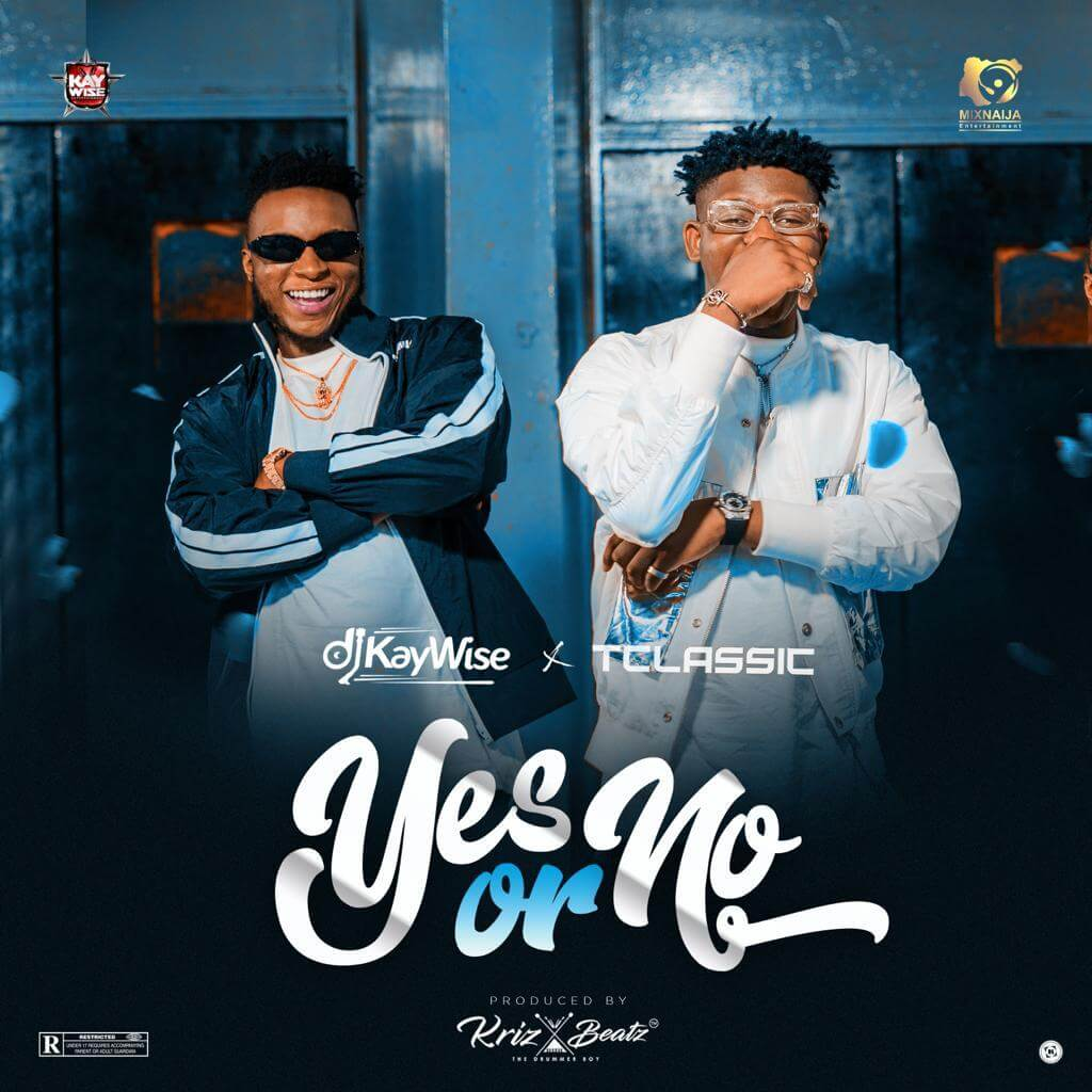 DJ Kaywise – Yes Or No ft. T Classic