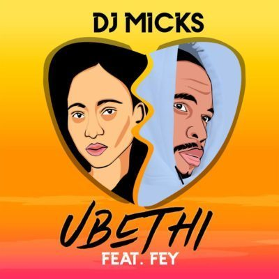 DJ Micks – Ubethi ft. Fey