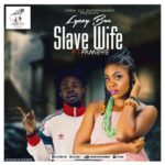 Lyzzybae Ft Fameye – Slave Wife (Prod By Ivan Beatz)