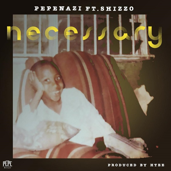 Pepenazi – Necessary ft. Shizzo