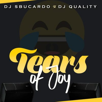 Sbucardo Da DJ & DJ Quality – Tears Of Joy