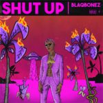 Blaqbonez – Shut Up