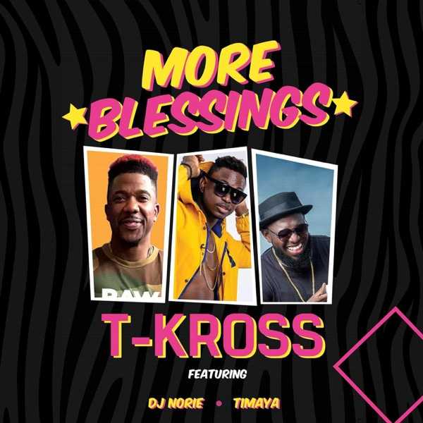T-Kross – More Blessings Ft. Timaya, DJ Norie