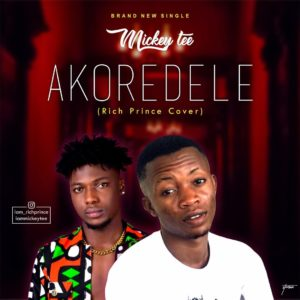 Mickey Tee Ft. RichPrince - Akoredele (Cover)