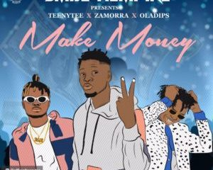 Teenytee Ft. Zamorra x Oladips - Make Money