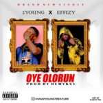 2Young Ft. Effizy – Oye Olorun